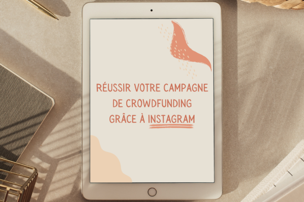 Réussir votre campagne de crowdfunding grâce à Instagram