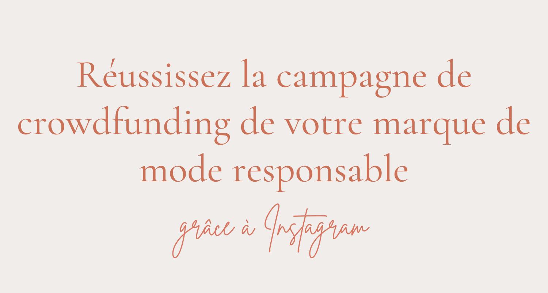Réussir la campagne de crowdfunding de ta marque de mode responsable (1)